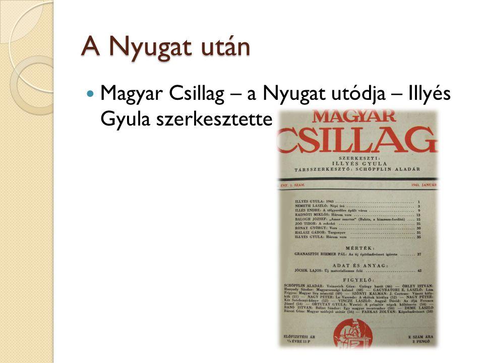 A Nyugat után Magyar Csillag – a Nyugat utódja – Illyés Gyula szerkesztette