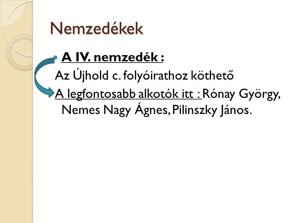 Nemzedékek A IV. nemzedék : Az Újhold c. folyóirathoz köthető A legfontosabb alkotók itt : Rónay György, Nemes Nagy Ágnes, Pilinszky János.
