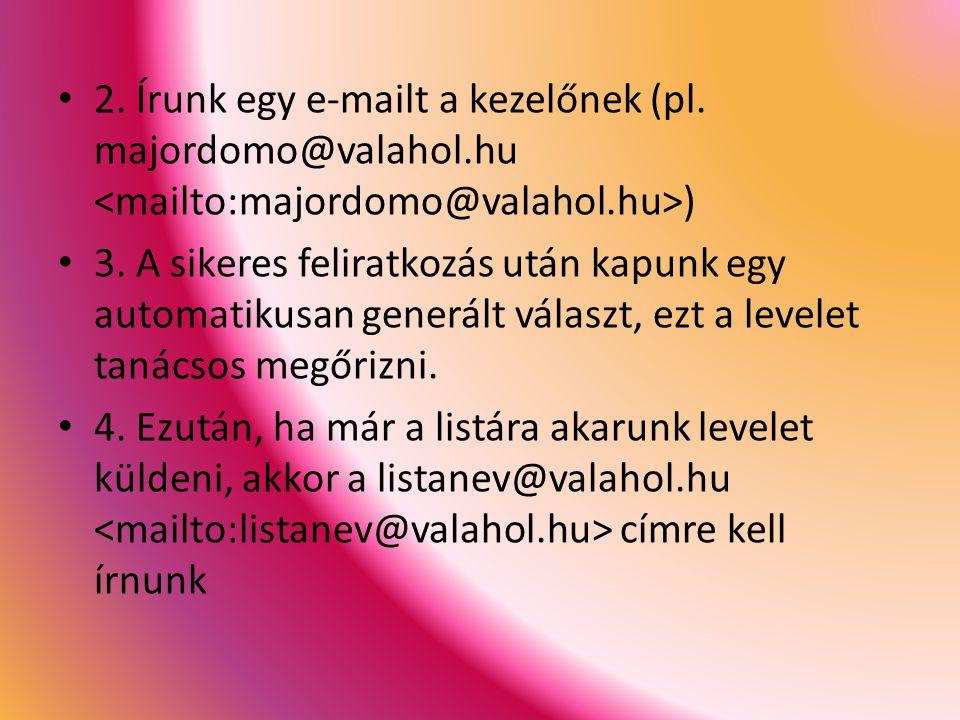 2.Írunk egy e-mailt a kezelőnek (pl. majordomo@valahol.hu ) 3.