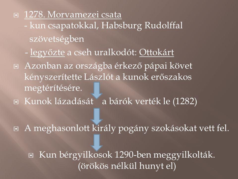  1278. Morvamezei csata - kun csapatokkal, Habsburg Rudolffal szövetségben - legyőzte a cseh uralkodót: Ottokárt  Azonban az országba érkező pápai k