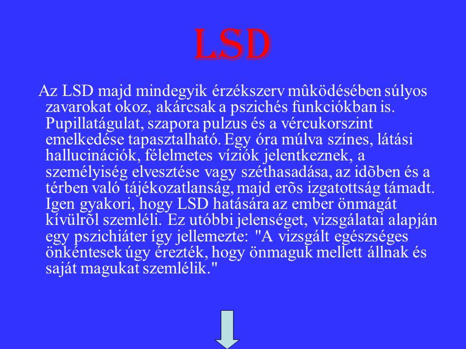 lsd Az LSD majd mindegyik érzékszerv mûködésében súlyos zavarokat okoz, akárcsak a pszichés funkciókban is.