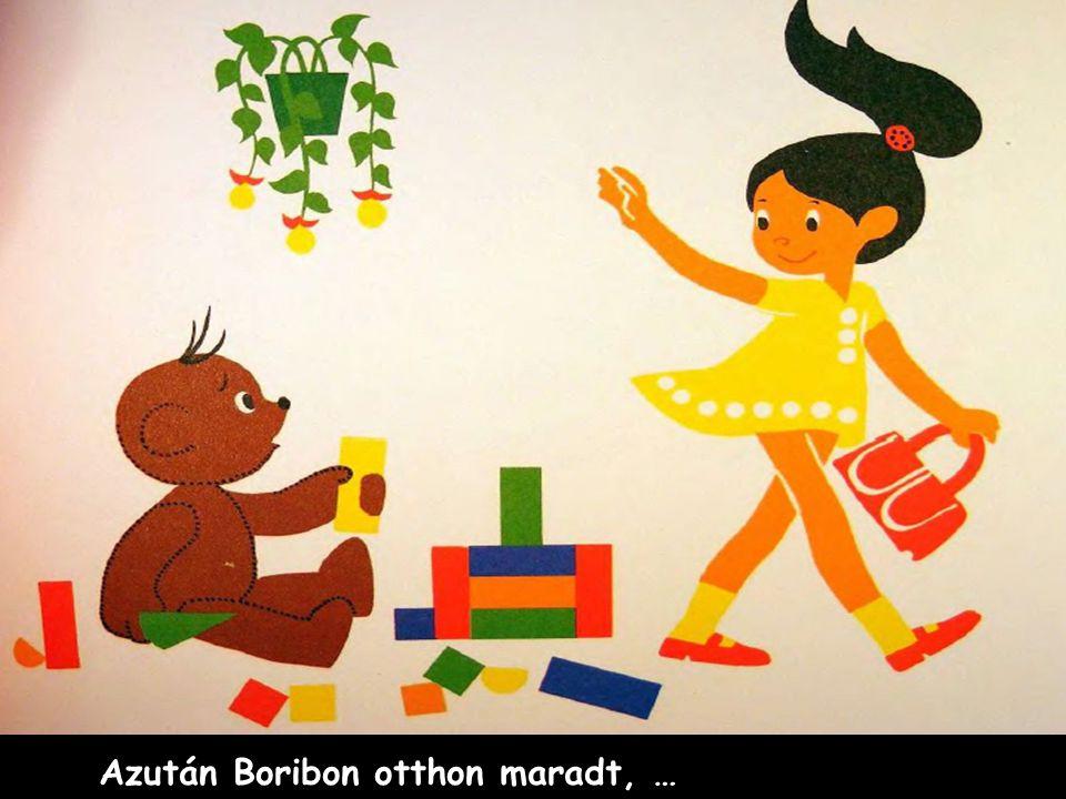 Azután Boribon otthon maradt, …