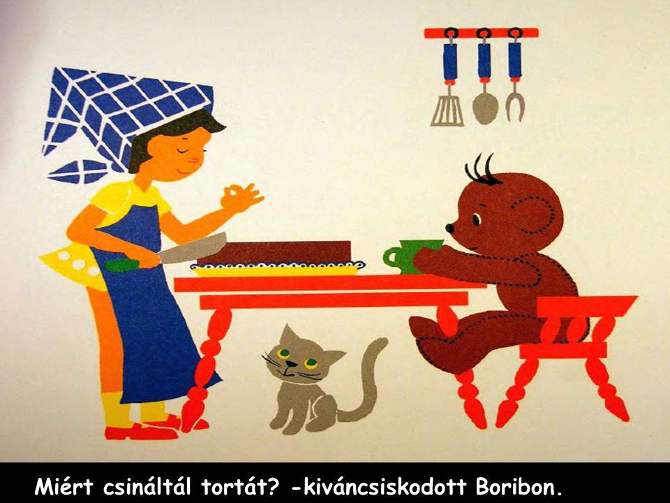 Miért csináltál tortát? -kiváncsiskodott Boribon.