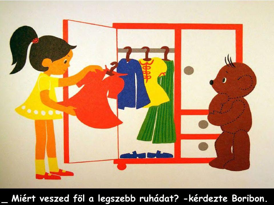 _ Miért veszed föl a legszebb ruhádat? -kérdezte Boribon.