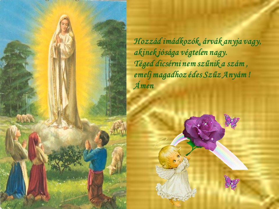 Ha valami fáj, Neked panaszkodom kinek mondhatnám, hallgass meg édes Szűz Anyám.