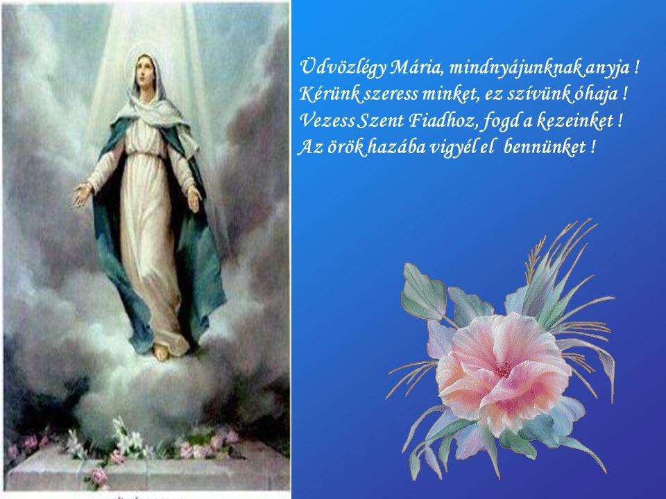 Üdvözlégy Mária Világ Királynéja .Szentlélek Úristen Gyönyörű Mátkája .