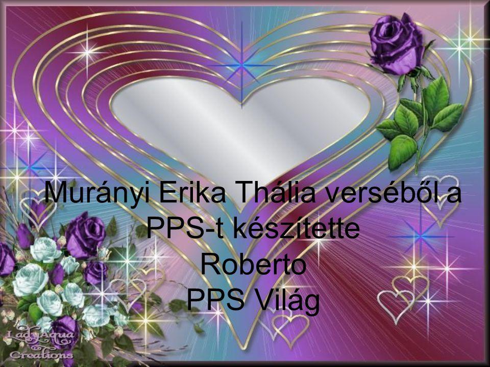 Köszönet Murányi Erika Tháliának a Költőnek hogy olvashattuk a versét!!! PPS Világ