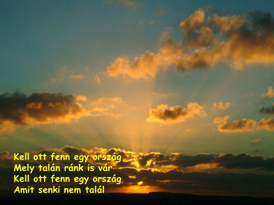 Nézz csak fel, az ég magas Bár azt mondják, hogy nem igaz Ott jártak õk, a repülõk És nem látták sehol