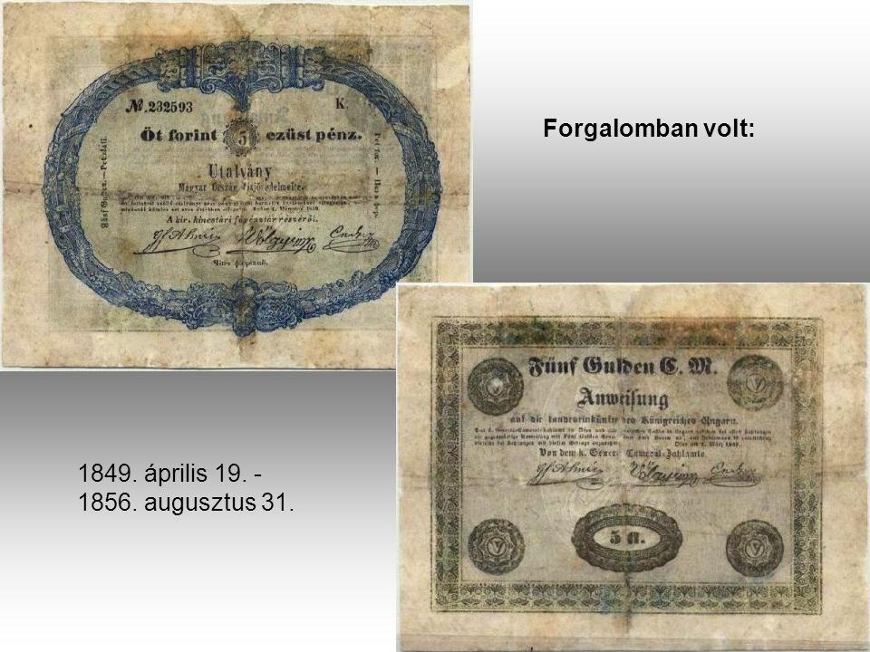 Forgalomban volt: 1849. április 19. - 1856. augusztus 31