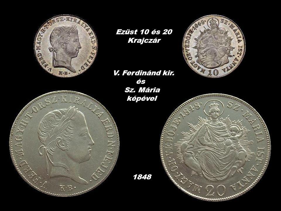 1848-ban arany dukátot és ezüst tíz és húszkrajcárost (korabeli helyesírással krajczár) vertek V.