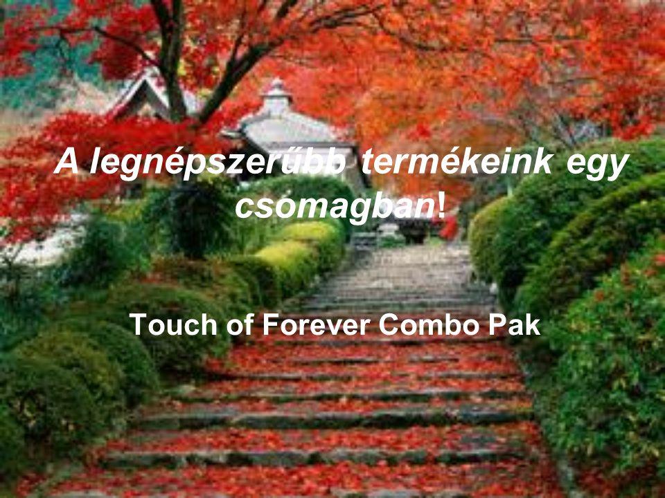 Touch of Forever Combo Pak A legnépszerűbb termékeink egy csomagban!