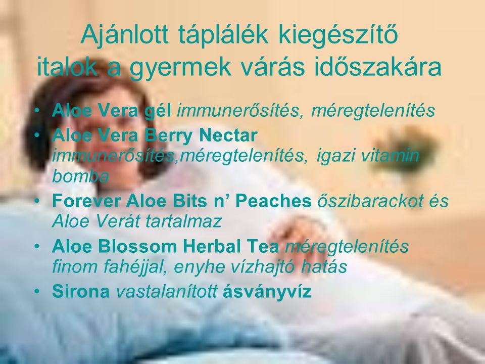 Ajánlott táplálék kiegészítők a gyermek várás időszakára Forever Calcium kálcium utánpótlás Gin-Chia immunrendszer erősítő Forever Garlic-Thyme kakukkfűvet és fokhagymát tartalmaz illó olajok nélkül, immunerősítő Forever Echinacea Supreme Kasvirág immunrendszer erősitő a megfázás időszakára kiválló Forever Active Probiotic bélflóra Forever B12 Plus Folsavval magzatvédő A Beta CarE A és E vitamin utánpótlás Nature Min ásványi anyagok Arctic-Sea Super Omega-3 Omega 3-t, Omega 9- t és olajsavakat tartalmaz, tökéletes étrendkiegészítő Forever Royal Jelly fehérje, vitaminok, ásványi anyagok, aminosavak Forever Bee Honey méz kálciummal, foszforral,vitamin bomba