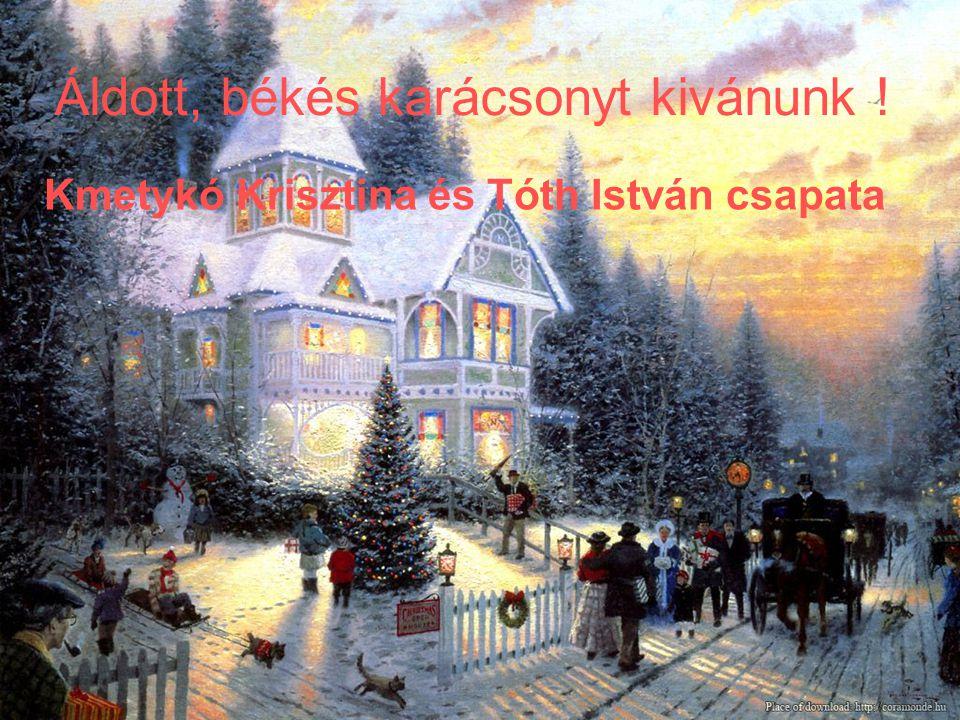 Áldott, békés karácsonyt kivánunk ! Kmetykó Krisztina és Tóth István csapata