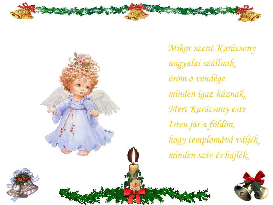 Karácsonyestnek fénye hogyha feljön, elolvad minden, minden bűn a földön, a tisztaság szül hófehér virágot, a csillag szór rá biztató világot. Kik teg