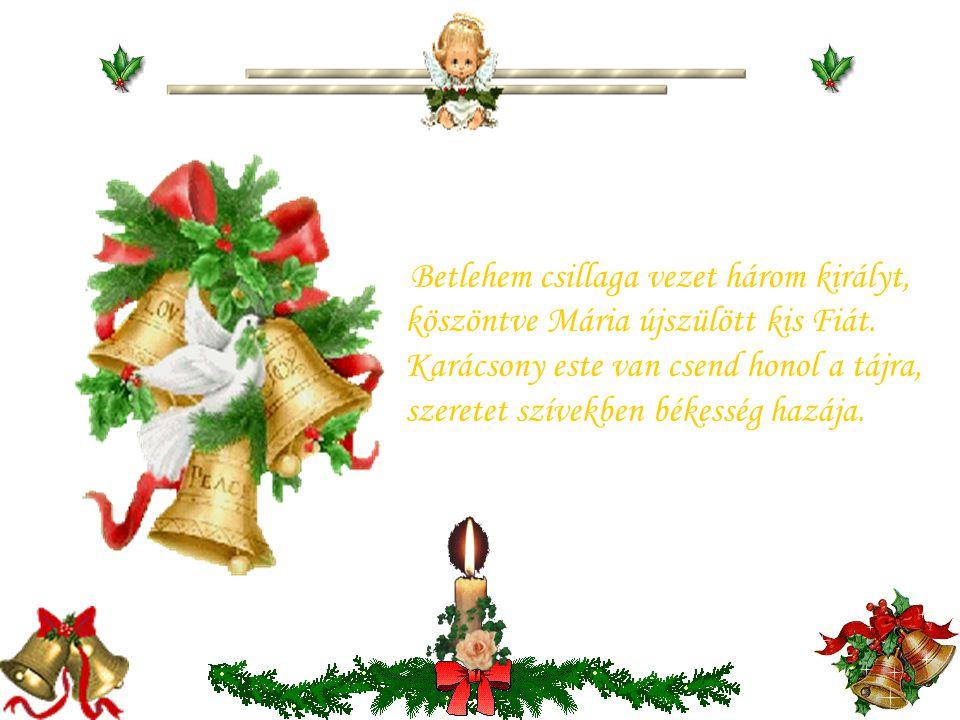 Mikor szent Karácsony angyalai szállnak, öröm a vendége minden igaz háznak. Mert Karácsony este Isten jár a földön, hogy templomává váljék minden szív
