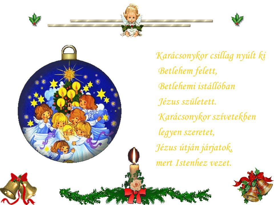 Üdvözlégy kis Jézuska jászolka lakója, gazdag vagy te bármilyen szegényes a pólya. Boldog akit trónusod elé oda engedsz, annak többé bánata, könnye, b