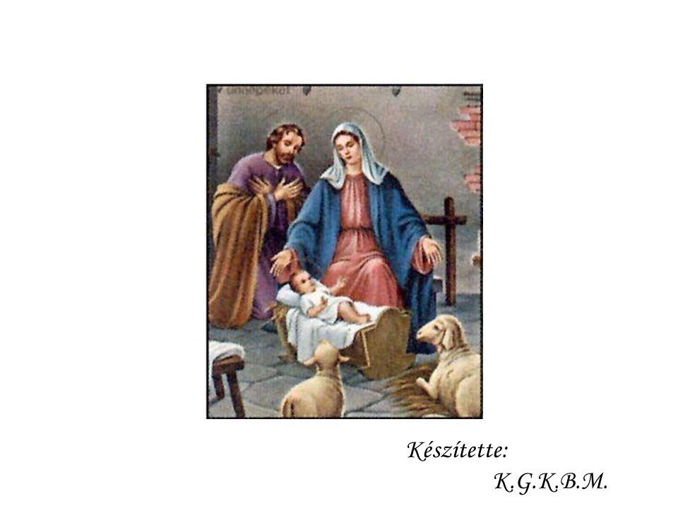 Karácsonykor csillag nyúlt ki Betlehem felett, Betlehemi istállóban Jézus született. Karácsonykor szívetekben legyen szeretet, Jézus útján járjatok, m