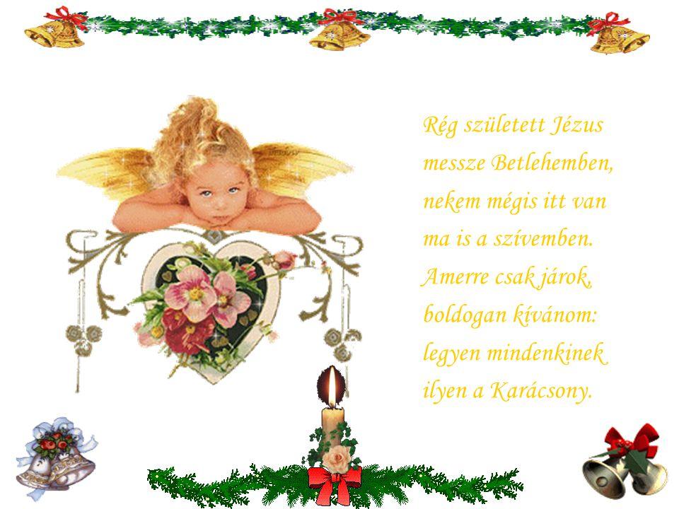 Karácsonyfa, tündérálom, angyal hozta,angyalszárnyon, minden jóval meg van rakva, ami csak szép, ott csüng rajta. Édes Atyánk, Jó Istenünk, ki örömet