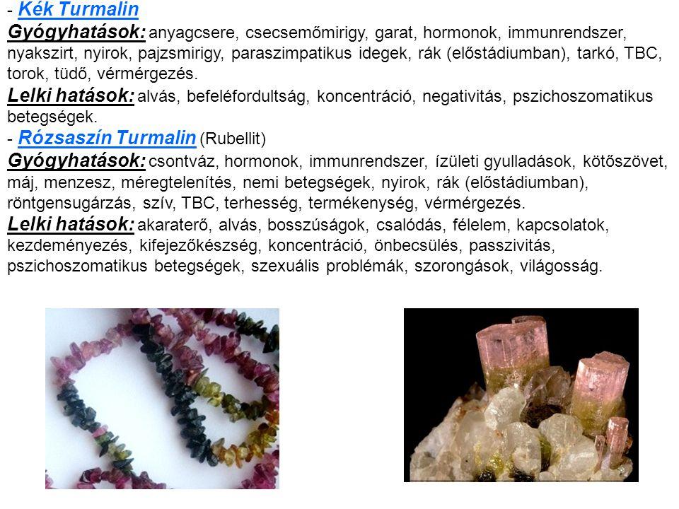 Turmalin: Sokszínű kristályos bór-szilikát, színadó anyagai a króm, mangán, kobalt, nikkel és a titán.