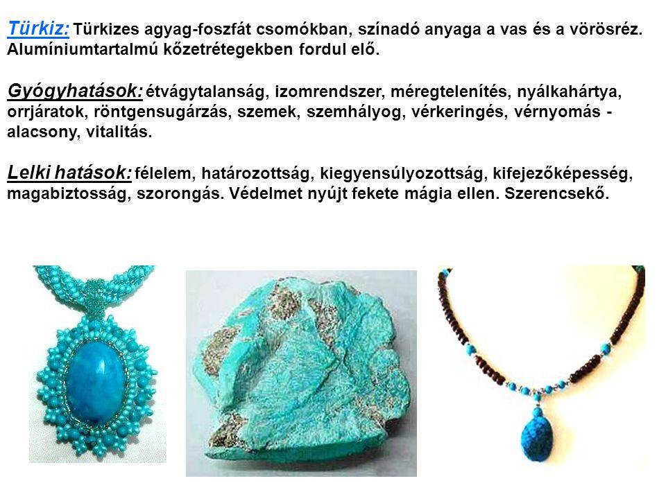 Türkiz: Türkizes agyag-foszfát csomókban, színadó anyaga a vas és a vörösréz.