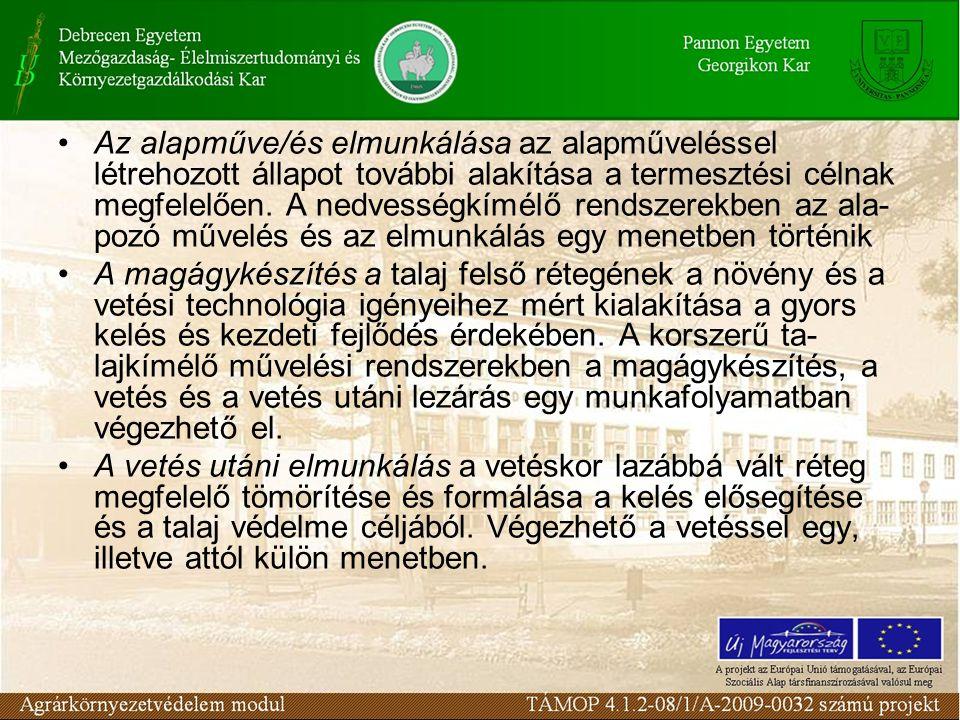 Az alapműve/és elmunkálása az alapműveléssel létrehozott állapot további alakítása a termesztési célnak megfelelően.
