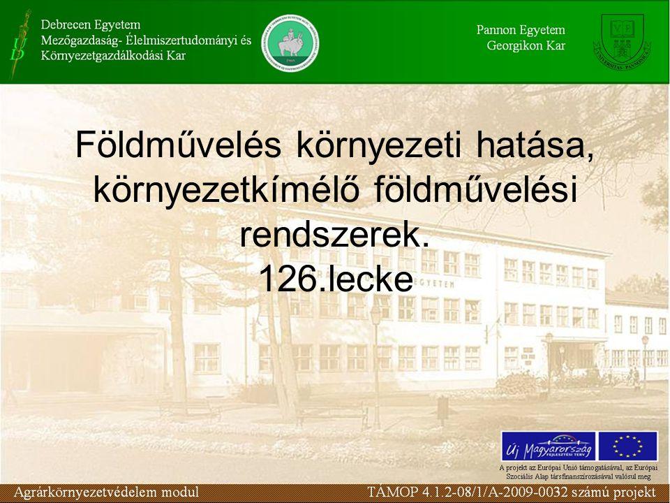 Földművelés környezeti hatása, környezetkímélő földművelési rendszerek. 126.lecke