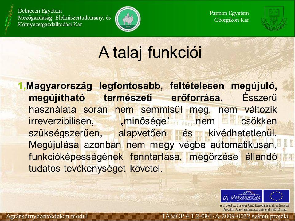 1,Magyarország legfontosabb, feltételesen megújuló, megújítható természeti erőforrása. Ésszerű használata során nem semmisül meg, nem változik irrever