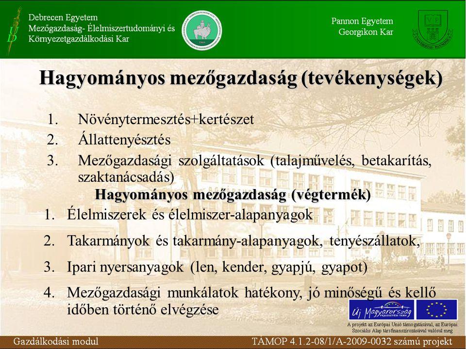 Hagyományos mezőgazdaság (tevékenységek) 1.Növénytermesztés+kertészet 2.Állattenyésztés 3.Mezőgazdasági szolgáltatások (talajművelés, betakarítás, sza