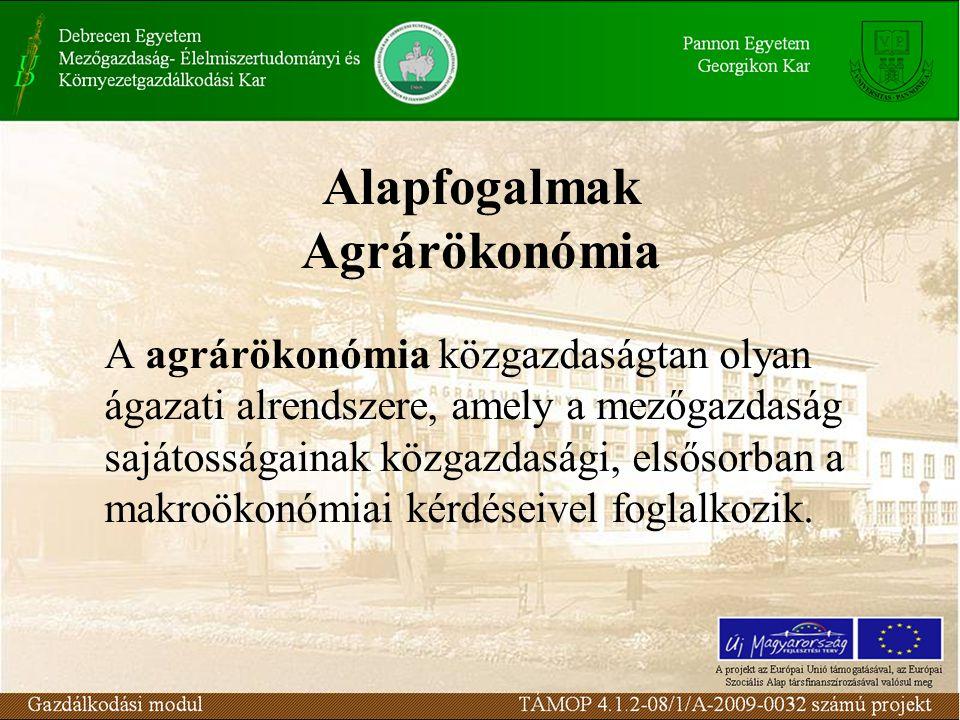 Alapfogalmak Agrárökonómia A agrárökonómia közgazdaságtan olyan ágazati alrendszere, amely a mezőgazdaság sajátosságainak közgazdasági, elsősorban a m