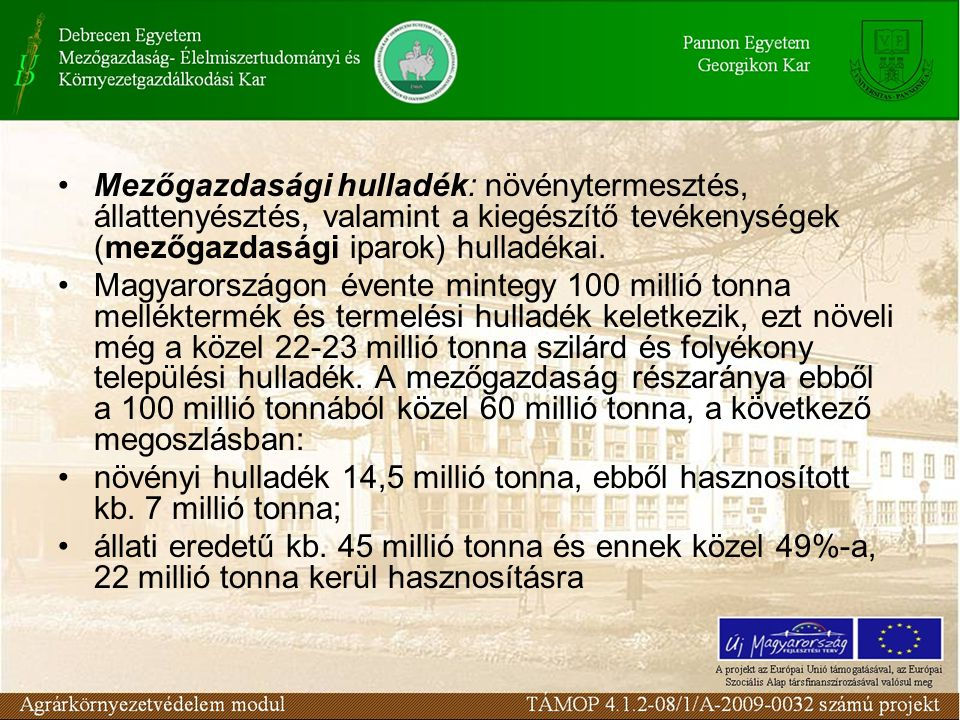 Mezőgazdasági hulladék: növénytermesztés, állattenyésztés, valamint a kiegészítő tevékenységek (mezőgazdasági iparok) hulladékai. Magyarországon évent