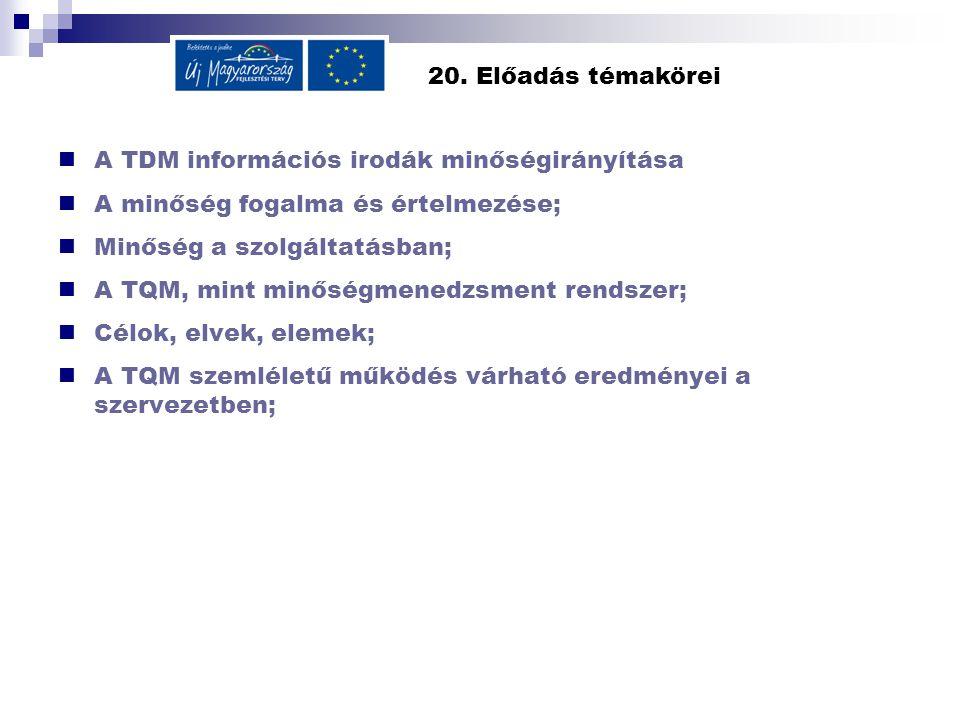 20. Előadás témakörei A TDM információs irodák minőségirányítása A minőség fogalma és értelmezése; Minőség a szolgáltatásban; A TQM, mint minőségmened
