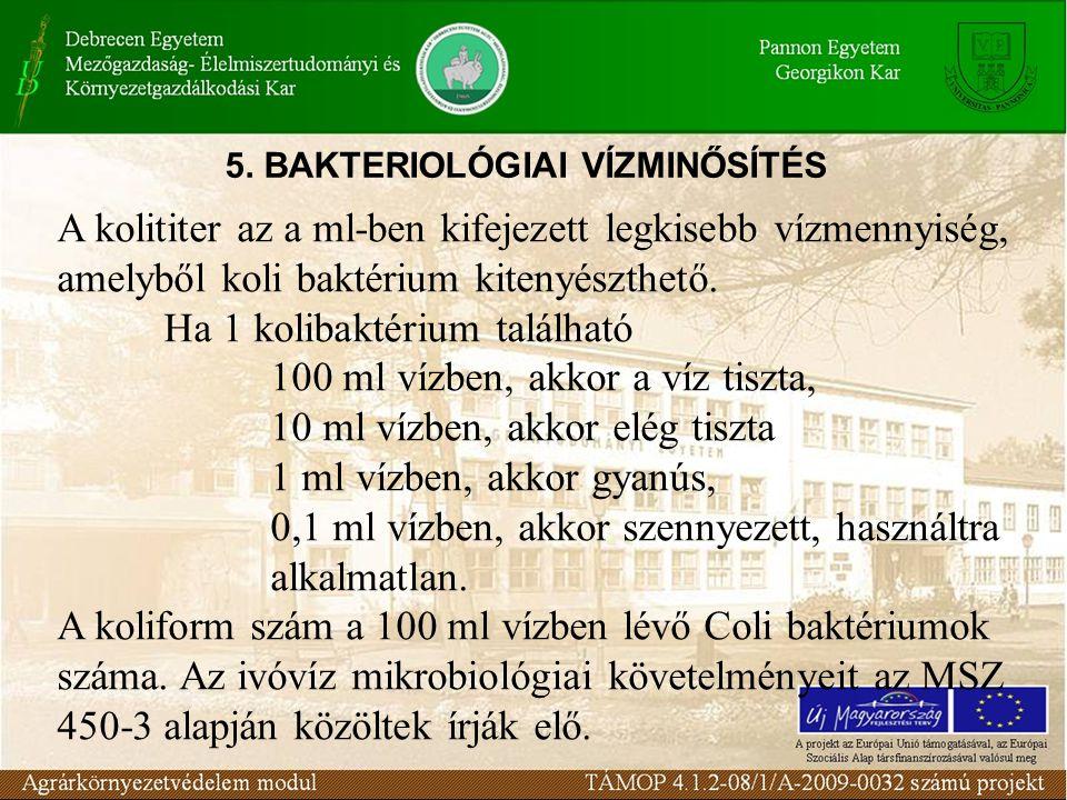 5. BAKTERIOLÓGIAI VÍZMINŐSÍTÉS A kolititer az a ml-ben kifejezett legkisebb vízmennyiség, amelyből koli baktérium kitenyészthető. Ha 1 kolibaktérium t