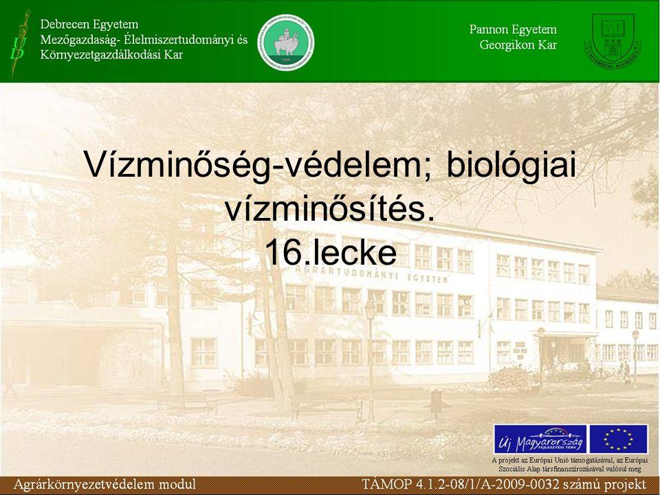 Vízminőség-védelem; biológiai vízminősítés. 16.lecke