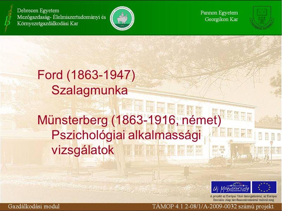 Ford (1863-1947) Szalagmunka Münsterberg (1863-1916, német) Pszichológiai alkalmassági vizsgálatok