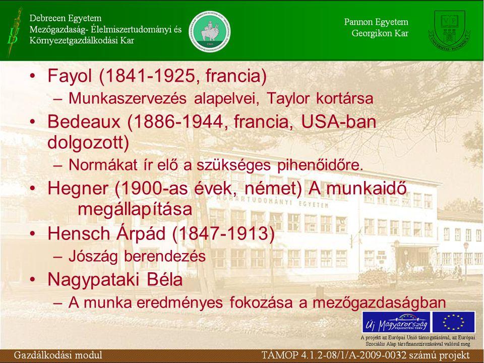 Fayol (1841-1925, francia) –Munkaszervezés alapelvei, Taylor kortársa Bedeaux (1886-1944, francia, USA-ban dolgozott) –Normákat ír elő a szükséges pihenőidőre.