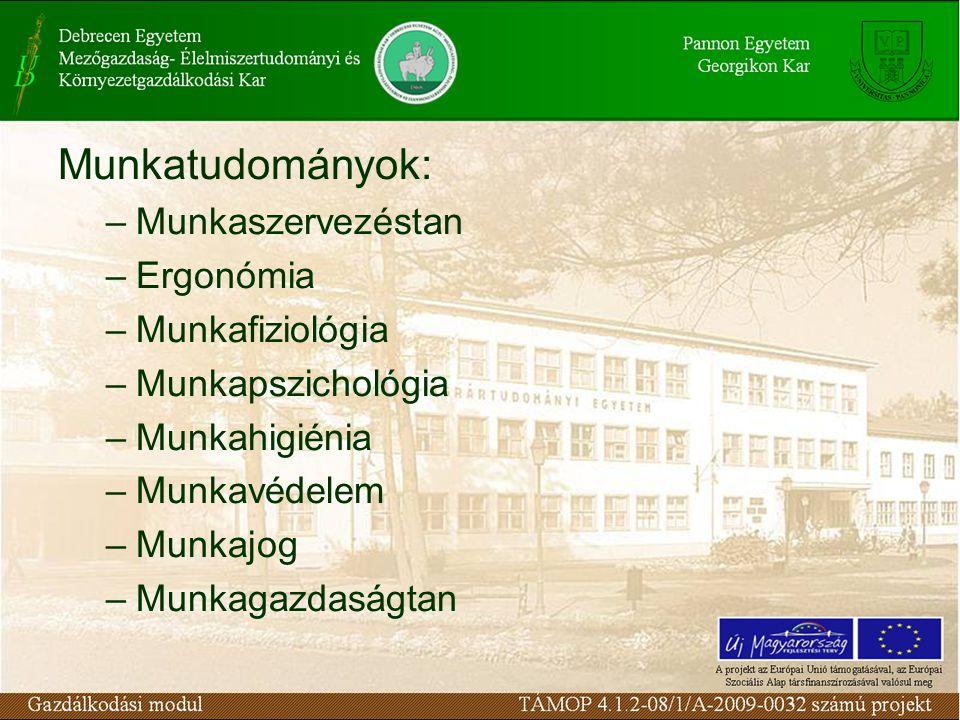 Munkatudományok: –Munkaszervezéstan –Ergonómia –Munkafiziológia –Munkapszichológia –Munkahigiénia –Munkavédelem –Munkajog –Munkagazdaságtan