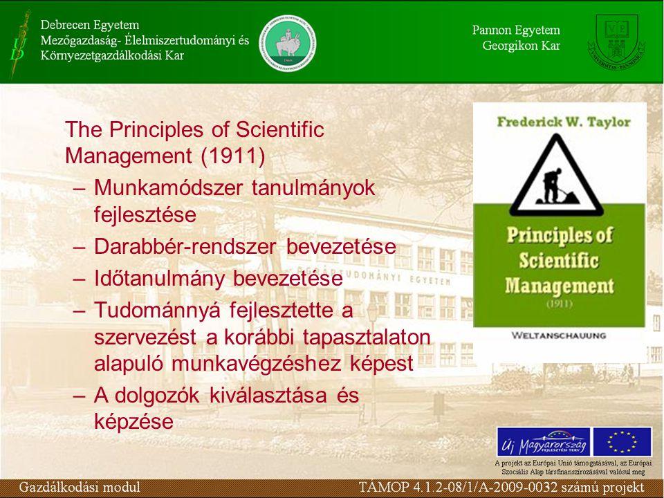 The Principles of Scientific Management (1911) –Munkamódszer tanulmányok fejlesztése –Darabbér-rendszer bevezetése –Időtanulmány bevezetése –Tudománnyá fejlesztette a szervezést a korábbi tapasztalaton alapuló munkavégzéshez képest –A dolgozók kiválasztása és képzése