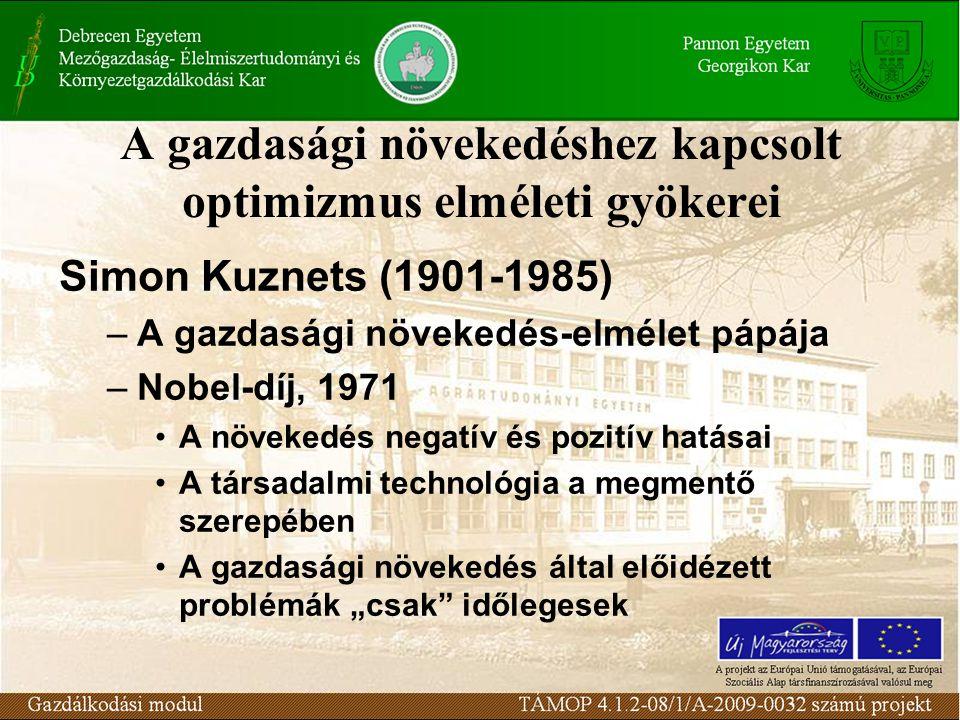 A gazdasági növekedéshez kapcsolt optimizmus elméleti gyökerei Simon Kuznets (1901-1985) –A gazdasági növekedés-elmélet pápája –Nobel-díj, 1971 A növe