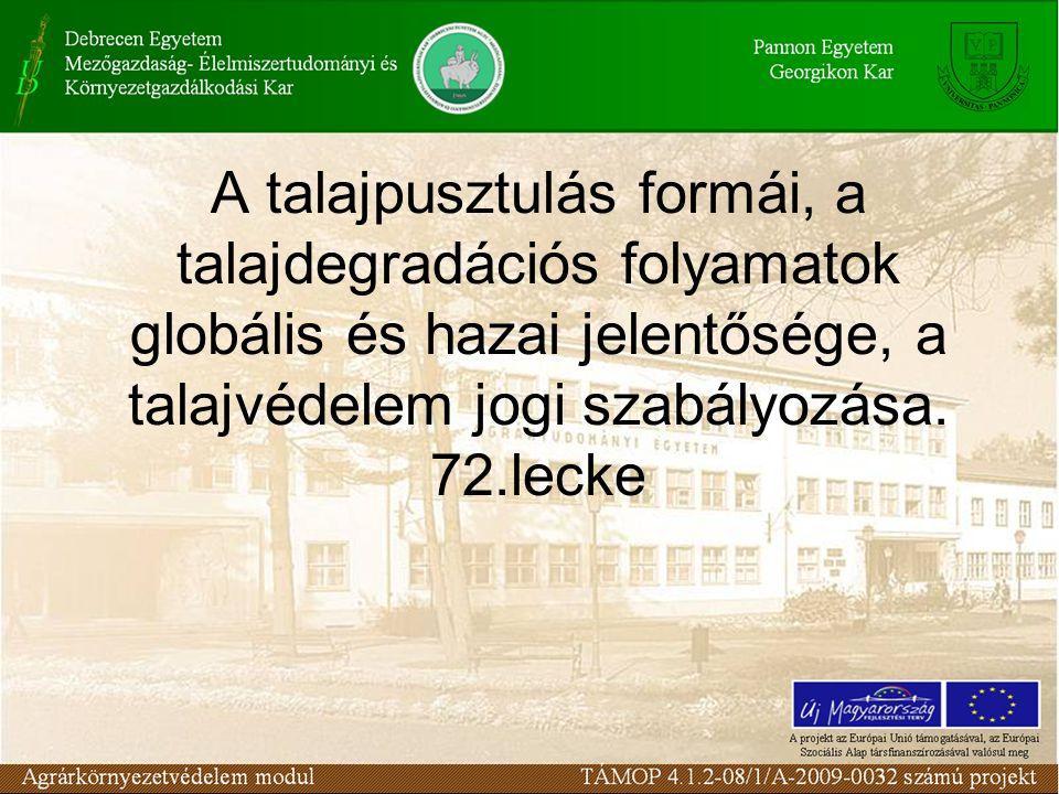 A talajpusztulás formái, a talajdegradációs folyamatok globális és hazai jelentősége, a talajvédelem jogi szabályozása. 72.lecke