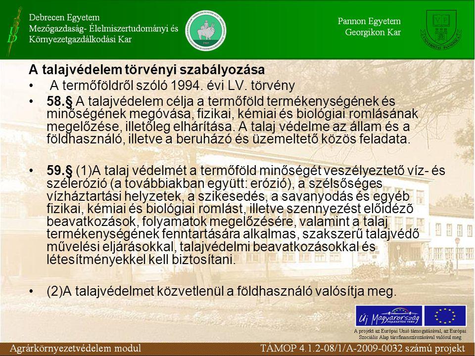 A talajvédelem törvényi szabályozása A termőföldről szóló 1994. évi LV. törvény 58.§ A talajvédelem célja a termőföld termékenységének és minőségének