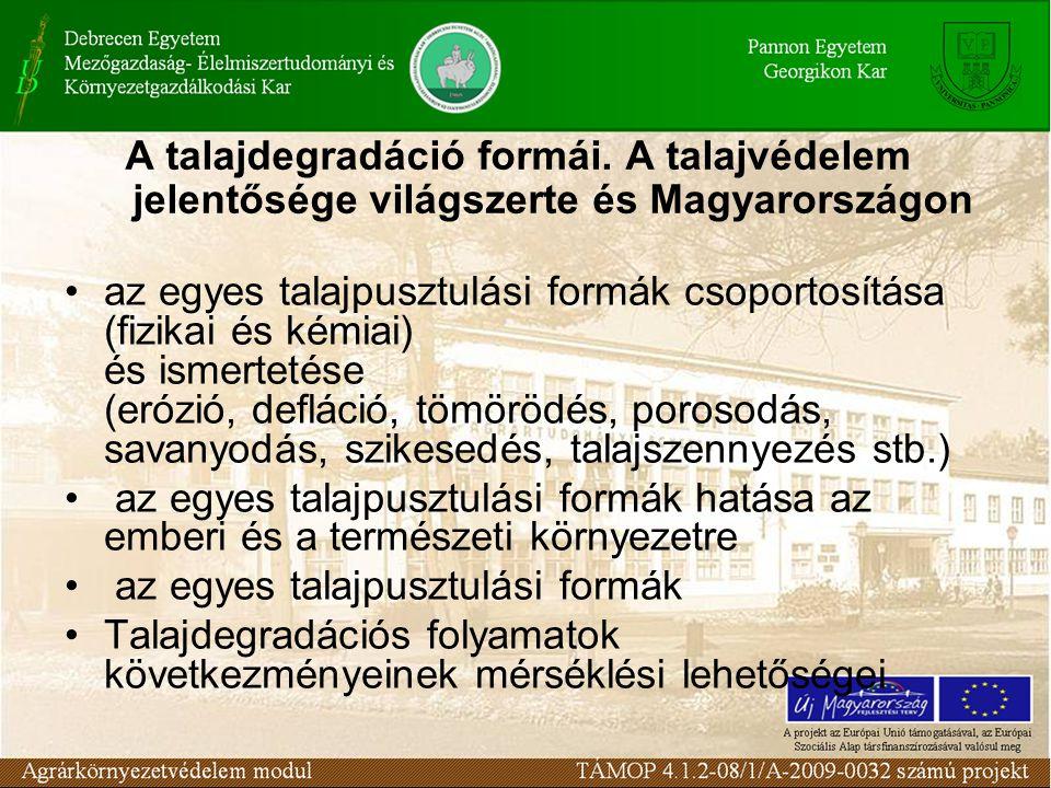 az egyes talajpusztulási formák csoportosítása (fizikai és kémiai) és ismertetése (erózió, defláció, tömörödés, porosodás, savanyodás, szikesedés, tal