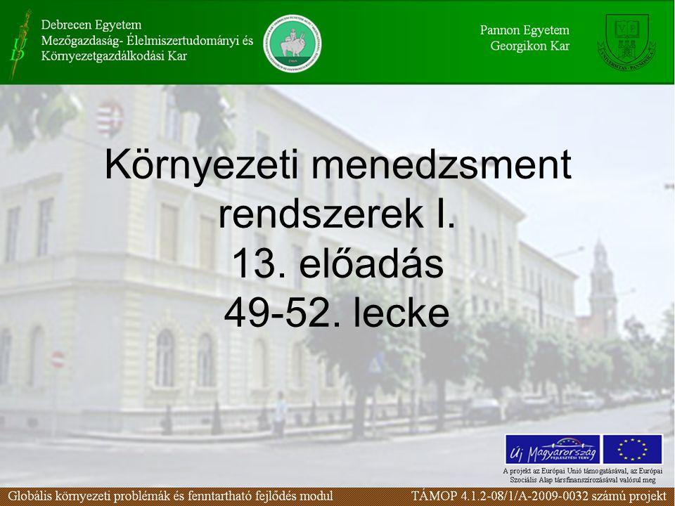 Környezeti menedzsment rendszerek I. 13. előadás 49-52. lecke