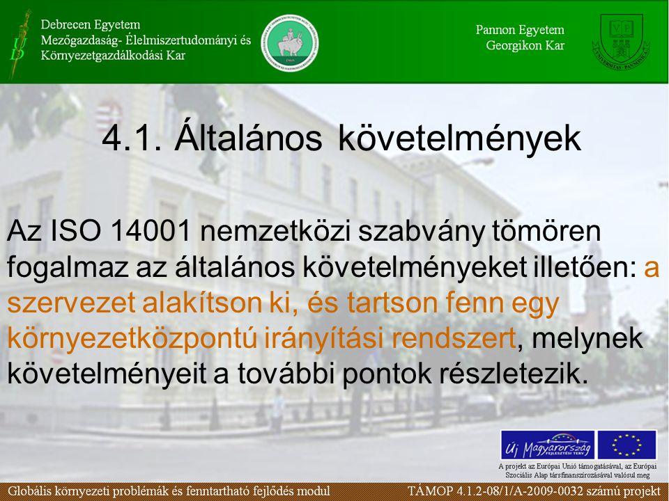 4.1. Általános követelmények Az ISO 14001 nemzetközi szabvány tömören fogalmaz az általános követelményeket illetően: a szervezet alakítson ki, és tar
