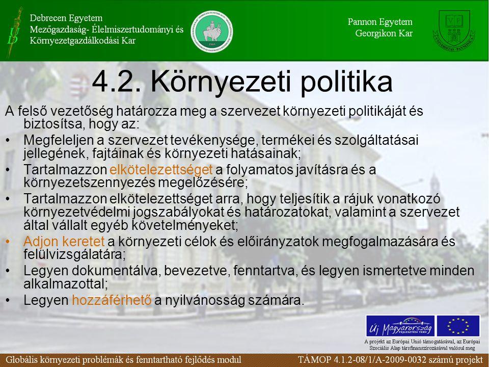 4.2. Környezeti politika A felső vezetőség határozza meg a szervezet környezeti politikáját és biztosítsa, hogy az: Megfeleljen a szervezet tevékenysé