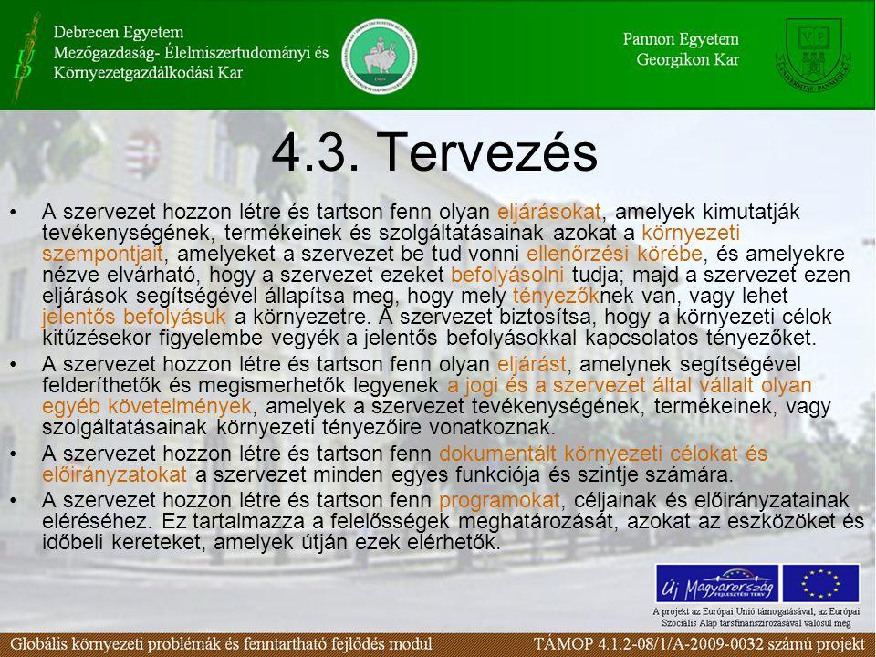 4.3. Tervezés A szervezet hozzon létre és tartson fenn olyan eljárásokat, amelyek kimutatják tevékenységének, termékeinek és szolgáltatásainak azokat