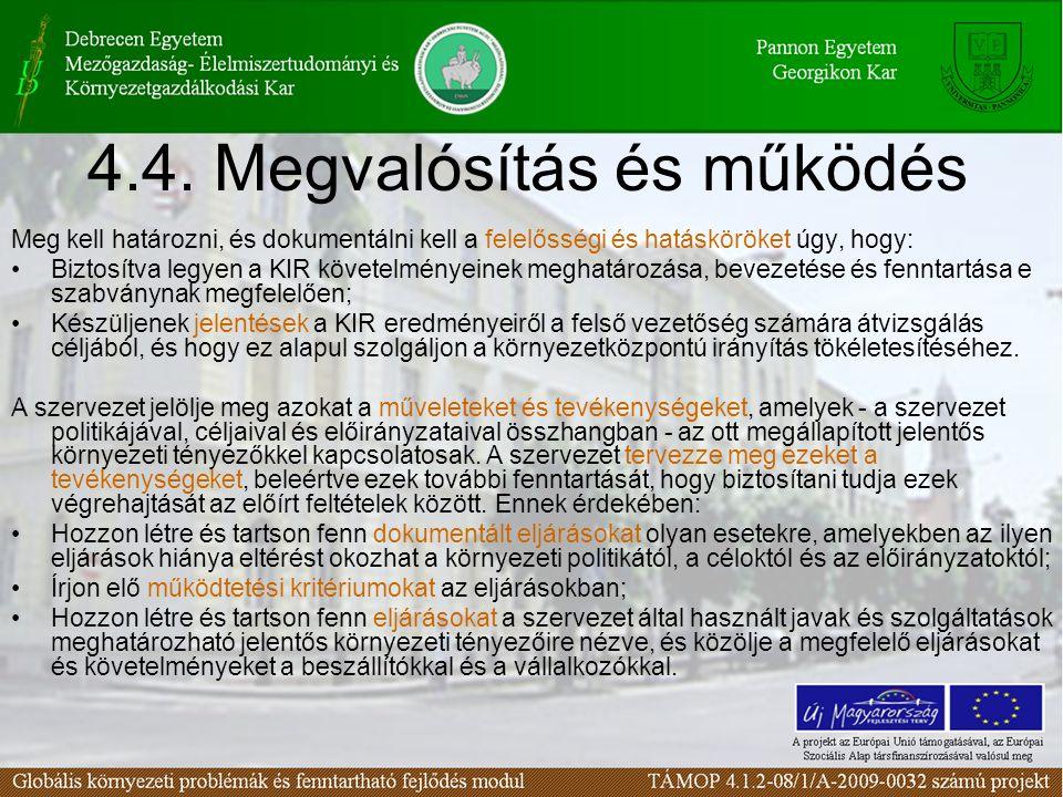 4.4. Megvalósítás és működés Meg kell határozni, és dokumentálni kell a felelősségi és hatásköröket úgy, hogy: Biztosítva legyen a KIR követelményeine