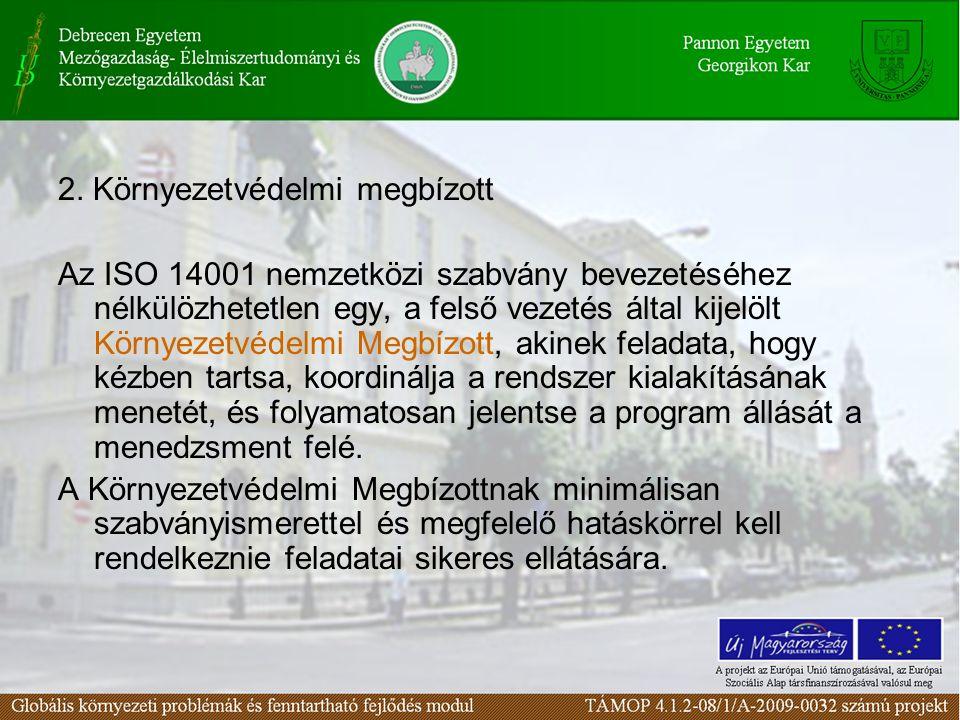 2. Környezetvédelmi megbízott Az ISO 14001 nemzetközi szabvány bevezetéséhez nélkülözhetetlen egy, a felső vezetés által kijelölt Környezetvédelmi Meg
