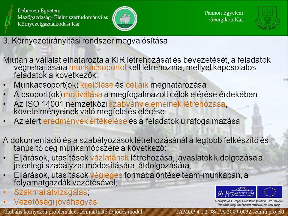 3. Környezetirányítási rendszer megvalósítása Miután a vállalat elhatározta a KIR létrehozását és bevezetését, a feladatok végrehajtására munkacsoport