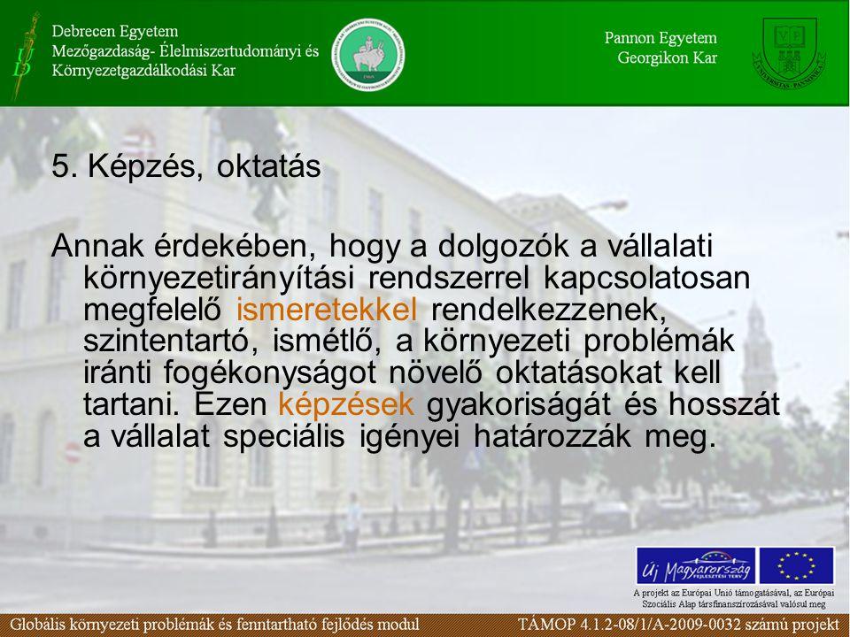 5. Képzés, oktatás Annak érdekében, hogy a dolgozók a vállalati környezetirányítási rendszerrel kapcsolatosan megfelelő ismeretekkel rendelkezzenek, s