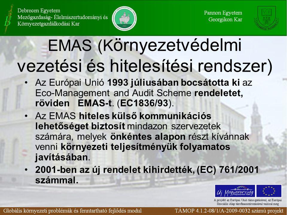 EMAS (K örnyezetvédelmi vezetési és hitelesítési rendszer) Az Európai Unió 1993 júliusában bocsátotta ki az Eco-Management and Audit Scheme rendeletet